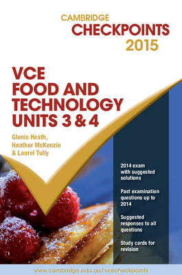 Cambridge Checkpoints VCE Food Technology Units 3 and 4 2015 by Glenis Heath, Heather McKenzie, Laurel Tully