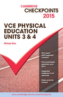 Cambridge Checkpoints VCE Physical Education Units 3 and 4 2015 by Michael Kiss