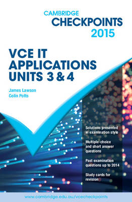 Cambridge Checkpoints VCE it Applications Units 3 and 4 2015 by Colin Potts, James Lawson