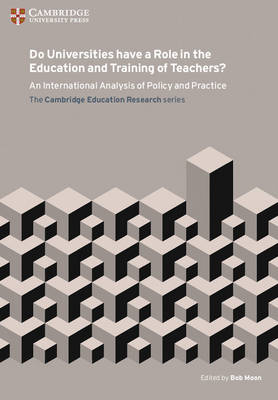 Do Universities Have a Role in the Education and Training of Teachers? An International Analysis of Policy and Practice by Bob Moon