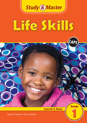 Study and Master Life Skills Grade 1 Caps Learner's Book by Gaynor Cozens, Fairuz Parker