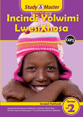 Study and Master Incindi Yolwimi Lwesixhosa Ibanga 2 Caps Incwadi Yomfundi (Learner's Book) Home Language by Jacqueline Nondumiso Mdekazi, Cynthia Nikazi Booi, Tommy Ndzima Kabanyane, Christina Ntombomzi Mdekazi