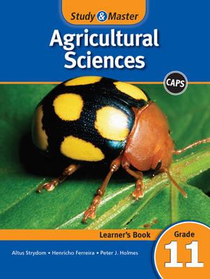 Study & Master Agricultural Sciences Gr 11: Learner's Book by Altus Strydom, Henricho Ferreira, Peter J. Holmes