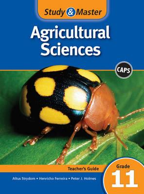 Study & Master Agricultural Sciences Gr 11: Teacher's File by Altus Strydom, Henricho Ferreira, Peter J. Holmes