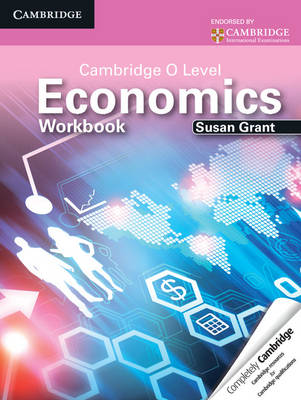 Cambridge O Level Economics Workbook by Susan J. Grant