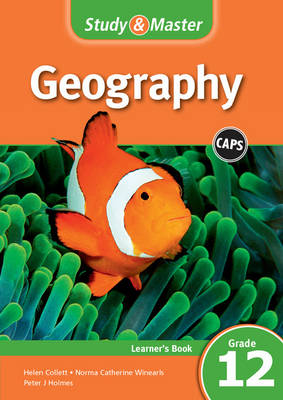 Study and Master Geography Grade 12 for CAPS Learner's Book by Helen Collett, Peter J. Holmes, Norma Catherine Winearls