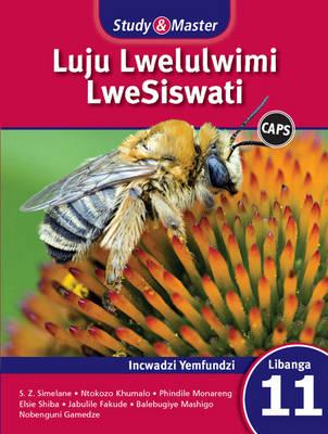 Study and Master Luju Lwelulwimi Lwesiswati Libanga 11 CAPS Incwadzi Yemfundzi (Learner's Book) by Simeon Simelane, Elsie Msesi Shiba, Phindile Monareng