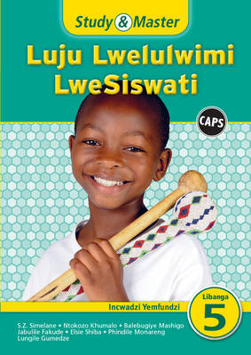 Study and Master Luju Lwelulwimi Lwesiswati Libanga 5 Incwadzi Yemfundzi (LB) CAPS by Balebugiye Mashigo, Khabonina Simelane