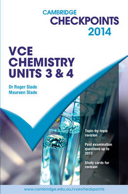 Cambridge Checkpoints VCE Chemistry Units 3 and 4 by Roger Slade, Maureen Slade