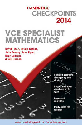 Cambridge Checkpoints VCE Specialist Mathematics by Neil Duncan, David Tynan, Natalie Caruso, John Dowsey