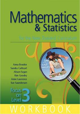 Mathematics and Statistics for the New Zealand Curriculum Focus on Level 3 Workbook by Anna Brookie, Sandra Cathcart, Alison Fagan, Kim Goodey