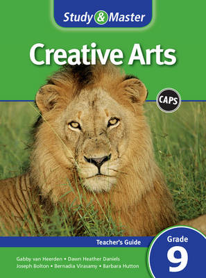Study and Master Creative Arts Grade 9 for CAPS Teacher's Guide by Joseph Bolton, Gabby van Heerden, Dawn Heather Daniels, Bernadia Virasamy