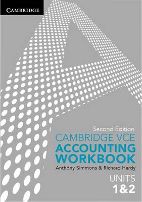 Cambridge VCE Accounting Units 1&2 Workbook by Anthony Simmons, Richard Hardy