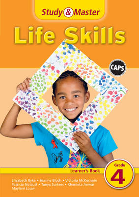 Study and Master Life Skills Grade 4 CAPS Learner's Book by Elizabeth Ryke, Donve Lee, Joanne Bloch, Victoria McKechnie