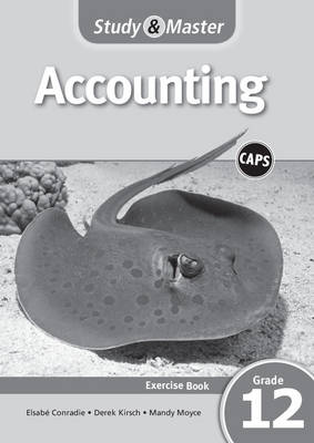 Study and Master Accounting Grade 12 CAPS Workbook by Elsabe Conradie, Derek Kirsch, Mandy Moyce