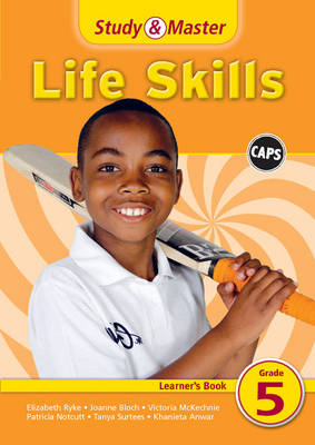 Study and Master Life Skills Grade 5 CAPS Learner's Book by Elizabeth Ryke, Donve Lee, Joanne Bloch, Victoria McKechnie