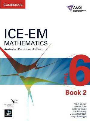 ICE-EM Mathematics Australian Curriculum Edition Year 6 Book 2 by Colin Becker, Howard Cole, Andy Edwards, Garth Gaudry