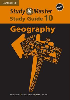 Study and Master Geography Grade 10 CAPS Study Guide by Helen Collett, Norma C. Winearls, Peter J. Holmes