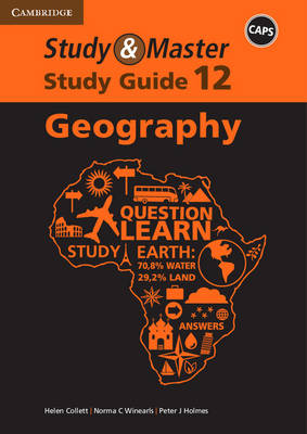 Study and Master Geography Grade 12 CAPS Study Guide by Helen Collett, Norma C. Winearls, Peter J. Holmes