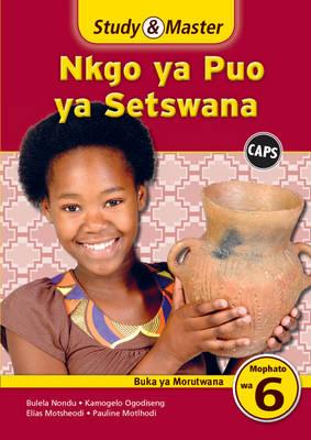 Study & Master Nkgo Ya Puo Ya Setswana Mophato Wa 6: Buka Ya Morutwana by Lebogang Petronella Petlele, Lorato Charity Mosiane, Seanokeng Alina Mokoma, Setshego Francinah Moabi