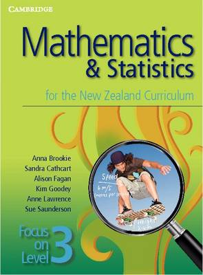 Mathematics and Statistics for the New Zealand Curriculum Focus on Level 3 by Anna Brookie, Sandra Cathcart, Alison Fagan, Kim Goodey