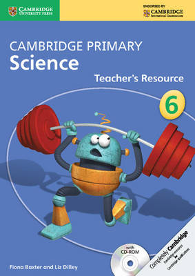 Cambridge Primary Science Stage 6 Teacher's Resource Book with CD-ROM by Fiona Baxter, Liz Dilley