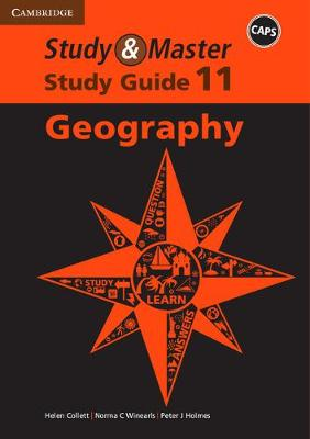 Study and Master Geography Grade 11 CAPS Study Guide by Helen Collett, Norma C. Winearls, Peter J. Holmes