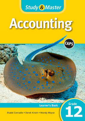 Study and Master Accounting Grade 12 CAPS Learner's Book by Elsabe Conradie, Derek Kirsch, Mandy Moyce