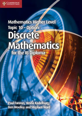 Mathematics Higher Level for the IB Diploma Option Topic 10 Discrete Mathematics by Paul Fannon, Vesna Kadelburg, Ben Woolley, Stephen Ward
