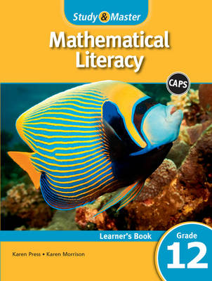 Study and Master Mathematical Literacy Grade 12 CAPS Learner's Book by Karen Morrison, Karen Press