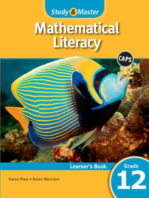 Study & master mathematical literacy CAPS: Gr 12: Learner's book by Karen Morrison, Karen Press