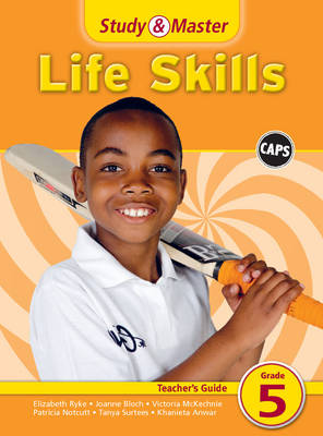 Study and Master Life Skills Grade 5 CAPS Teacher's Guide by Elizabeth Ryke, Donve Lee, Joanne Bloch, Victoria McKechnie