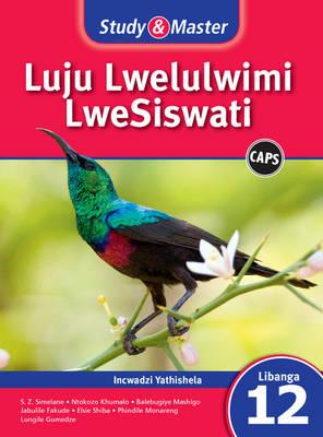 Study and Master Luju Lwelulwimi Lwesiswati Libanga 12 CAPS Lifayela Lathishela (Teacher's File) by Simeon Simelane, Elsie Msesi Shiba, Phindile Monareng