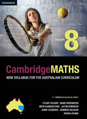 Cambridge Mathematics NSW Syllabus for the Australian Curriculum Year 8 by Stuart Palmer, David Greenwood, Bryn Humberstone, Justin Robinson