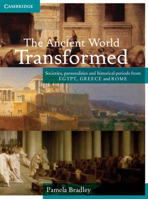 The Ancient World Transformed Societies, Personalities and Historical Periods from Egypt, Greece and Rome by Pamela Bradley