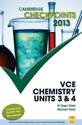 Cambridge Checkpoints VCE Chemistry Units 3 and 4 2013 by Roger Slade, Maureen Slade