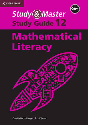 Study and Master Mathematical Literacy Grade 12 CAPS Study Guide by Cornelia G. Turner, Claudia Bischofberger
