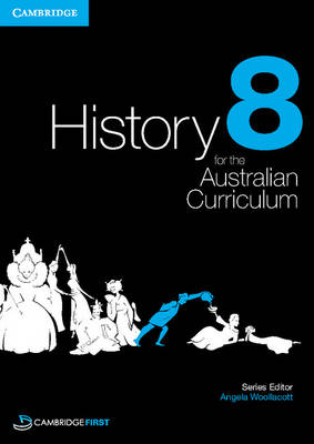 History for the Australian Curriculum Year 8 by Angela Woollacott, Michael Adcock, Christopher Cunneen, Alison Mackinnon