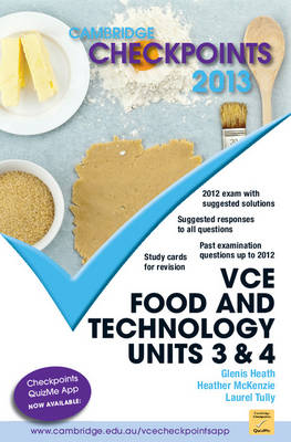 Cambridge Checkpoints VCE Food and Technology Units 3 and 4 by Glenis Heath, Heather McKenzie, Laurel Tully