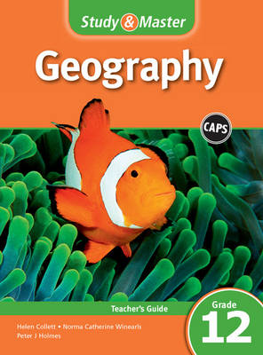 Study and Master Geography Grade 12 for CAPS Teacher's Guide by Helen Collett, Peter J. Holmes, Norma Catherine Winearls