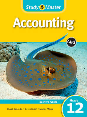 Study and Master Accounting Grade 12 CAPS Teacher's Guide by Elsabe Conradie, Derek Kirsch, Mandy Moyce