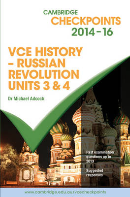 Cambridge Checkpoints VCE History - Russian Revolution 2014-16 by Michael Adcock