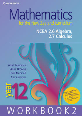 Mathematics for the New Zealand Curriculum Year 12 Workbook 2 NCEA 2.6 Algebra, 2.7 Calculus by Anna Brookie, Anne Lawrence, Cami Sawyer, Neil Marshall