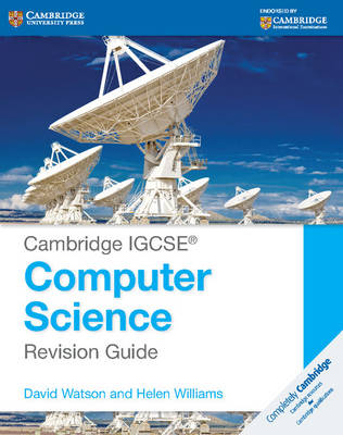 Cambridge IGCSE Computer Science Revision Guide by David Watson, Helen Williams