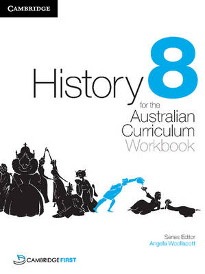 History for the Australian Curriculum Year 8 Workbook by Angela Woollacott, Stephen Catton, Stephanie Price, Luis Siddall
