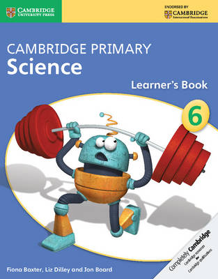 Cambridge Primary Science Stage 6 Learner's Book by Fiona Baxter, Liz Dilley, Jon Board