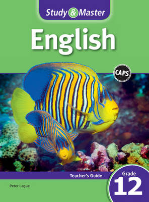 Study and Master English First Additonal Language Grade 12 for CAPS Teacher's Guide by Peter Lague