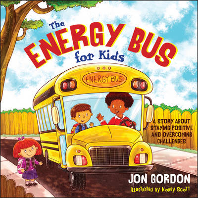 The Energy Bus for Kids A Story About Staying Positive and Overcoming Challenges by Jon Gordon
