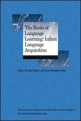 The Roots of Language Learning: Infant Language Acquisition by Monika Molnar, Nuria Sebastian-Galles