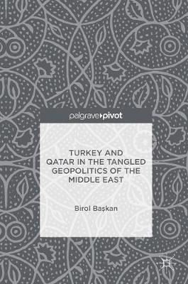 The Turkey and Qatar in the Tangled Geopolitics of the Middle East Foreign Policy Making in Turkey and Qatar by Birol Baskan